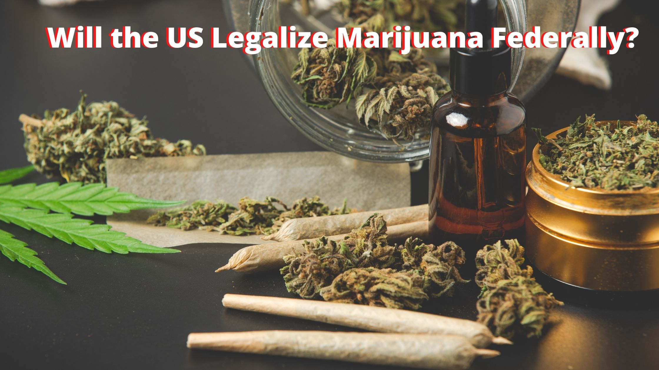 Will the US Legalize Marijuana Federally